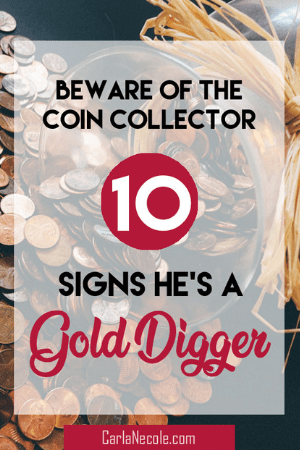10 Signs He's a Gold Digger & Banks On You (Beware the Coin
